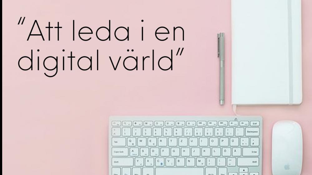 Att leda in i en digital värld – hur inför och arbetar man med digitalisering?